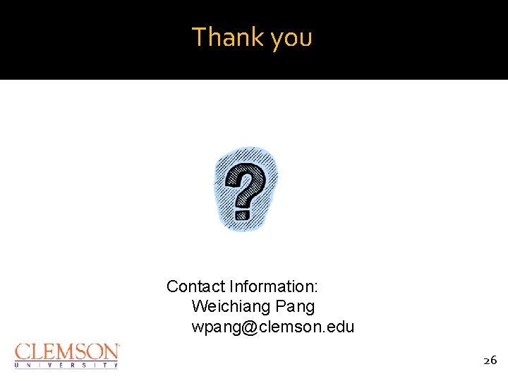 Thank you Contact Information: Weichiang Pang wpang@clemson. edu 26