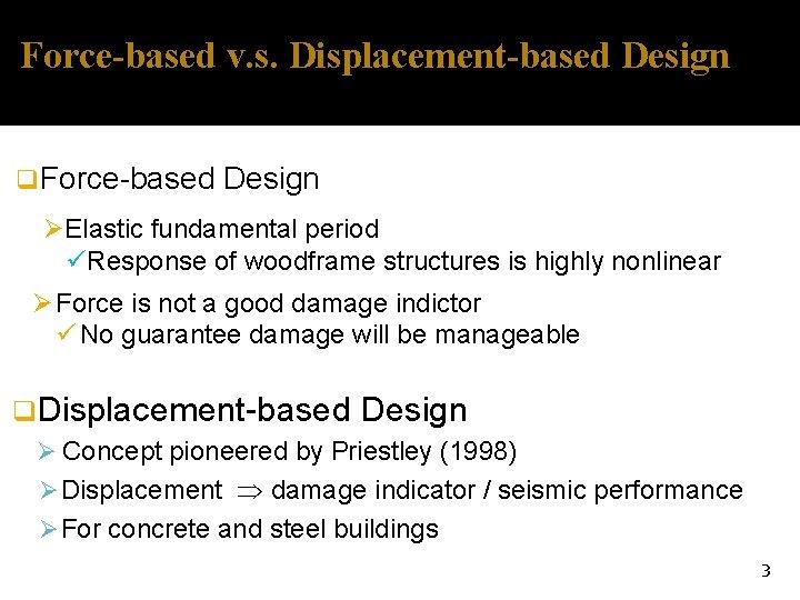 Force-based v. s. Displacement-based Design q Force-based Design ØElastic fundamental period üResponse of woodframe