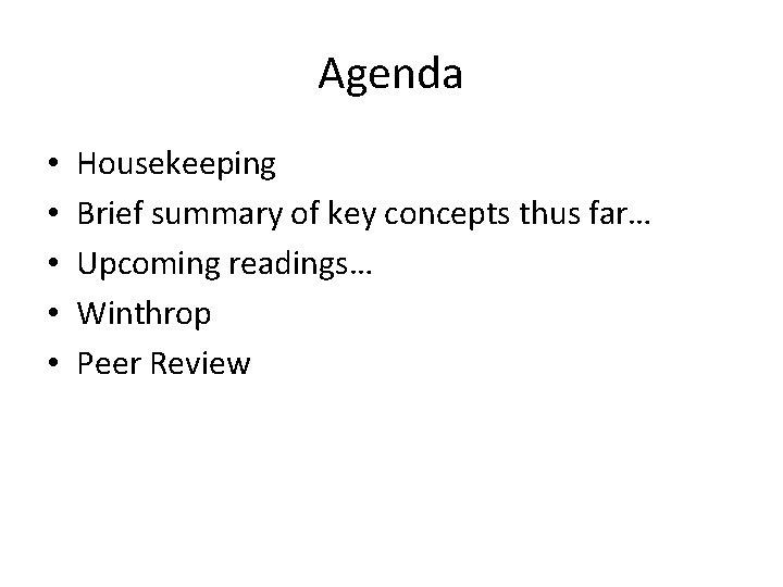 Agenda • • • Housekeeping Brief summary of key concepts thus far… Upcoming readings…