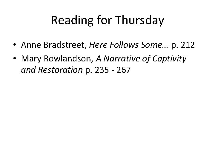 Reading for Thursday • Anne Bradstreet, Here Follows Some… p. 212 • Mary Rowlandson,