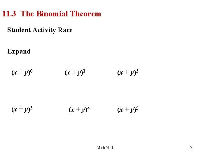 11. 3 The Binomial Theorem Student Activity Race Expand (x + y)0 (x +