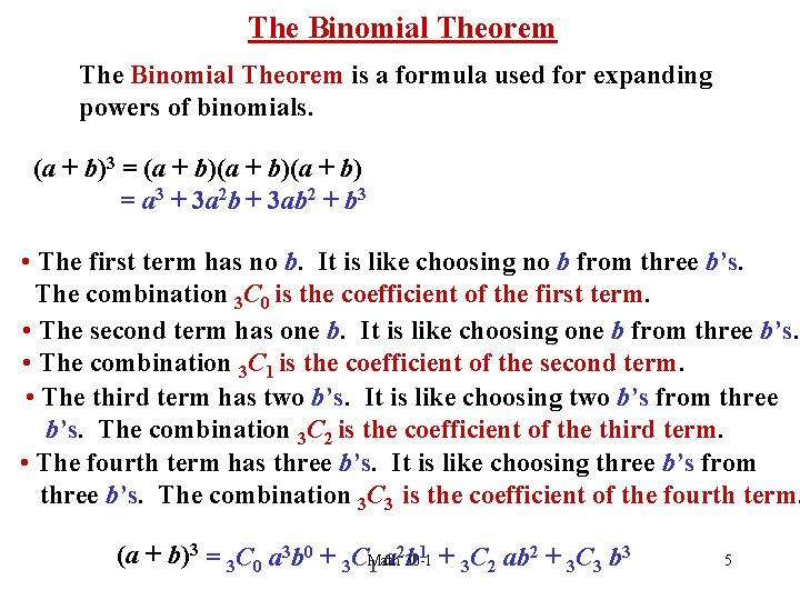 The Binomial Theorem is a formula used for expanding powers of binomials. (a +