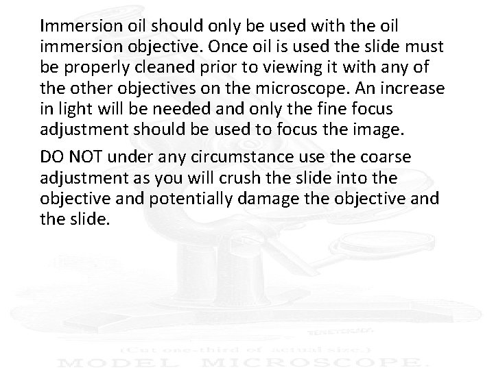 Immersion oil should only be used with the oil immersion objective. Once oil is