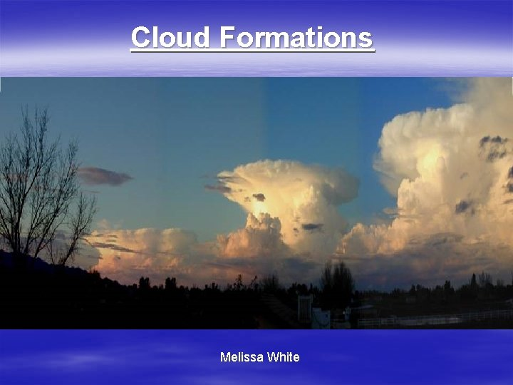 Cloud Formations Melissa White