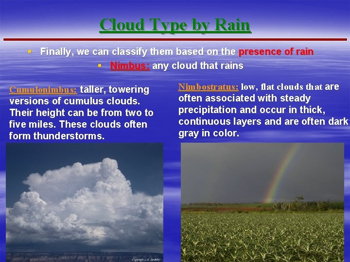 Cloud Type by Rain § Finally, we can classify them based on the presence
