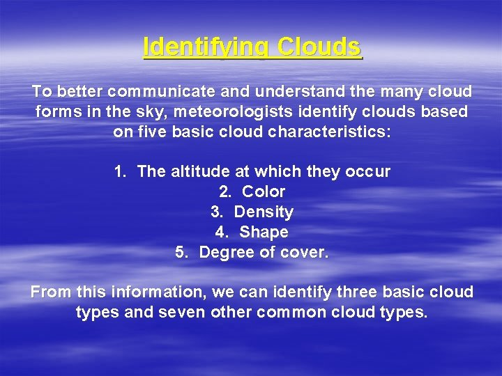 Identifying Clouds To better communicate and understand the many cloud forms in the sky,