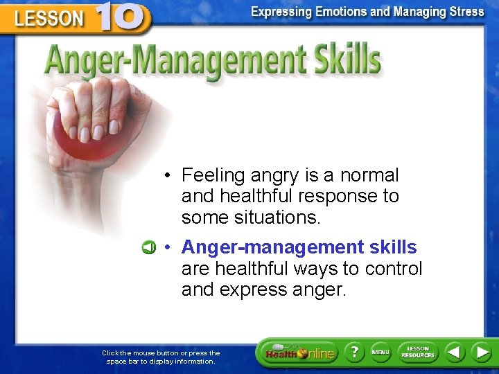 Anger-Management Skills • Feeling angry is a normal and healthful response to some situations.