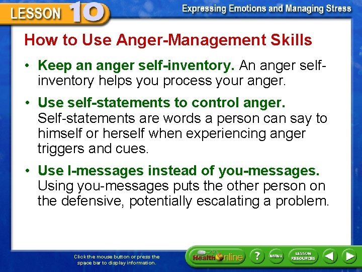 How to Use Anger-Management Skills • Keep an anger self-inventory. An anger selfinventory helps