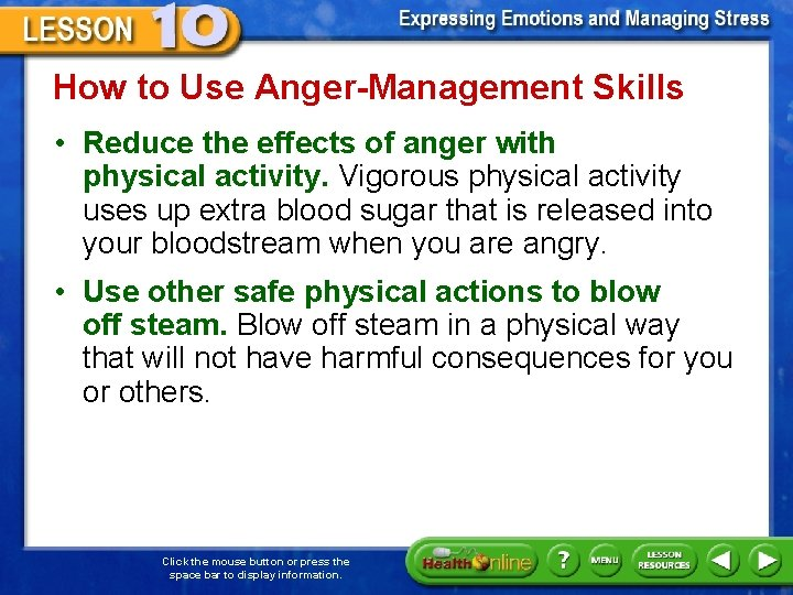 How to Use Anger-Management Skills • Reduce the effects of anger with physical activity.