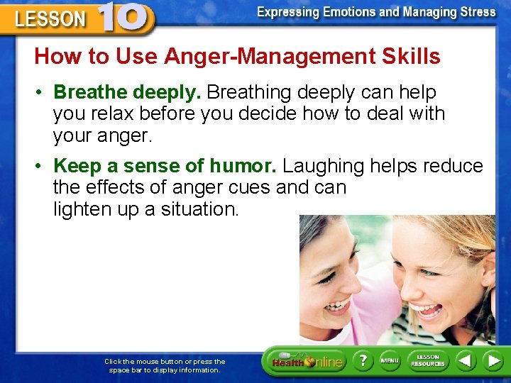 How to Use Anger-Management Skills • Breathe deeply. Breathing deeply can help you relax