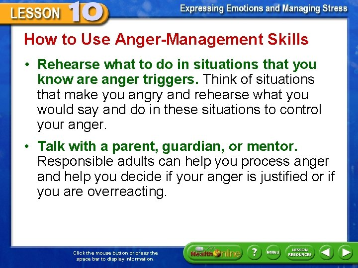 How to Use Anger-Management Skills • Rehearse what to do in situations that you