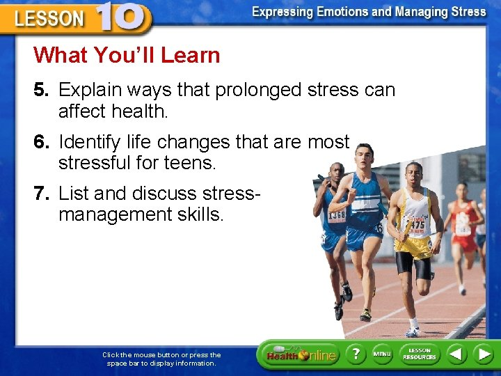 What You'll Learn 5. Explain ways that prolonged stress can affect health. 6. Identify