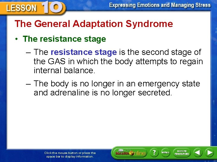 The General Adaptation Syndrome • The resistance stage – The resistance stage is the