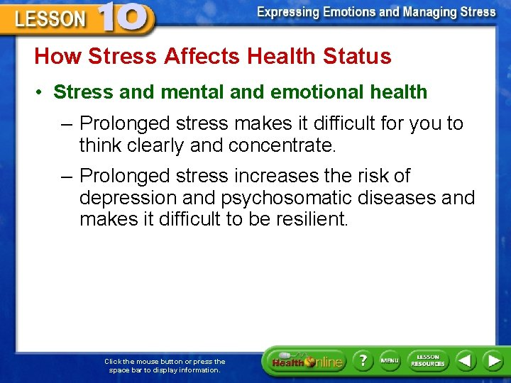 How Stress Affects Health Status • Stress and mental and emotional health – Prolonged