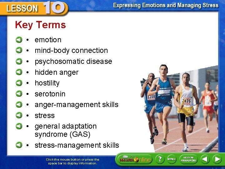 Key Terms • • • emotion mind-body connection psychosomatic disease hidden anger hostility serotonin