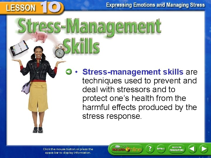 Stress-Management Skills • Stress-management skills are techniques used to prevent and deal with stressors