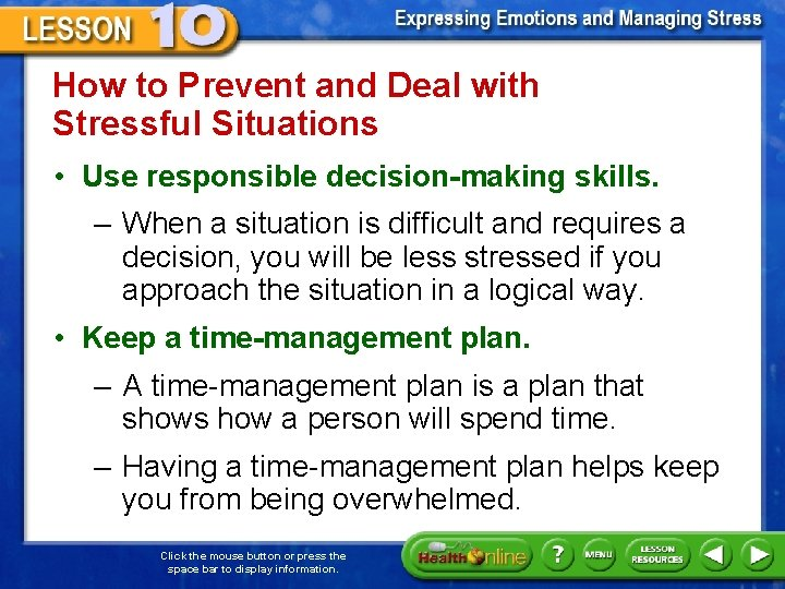 How to Prevent and Deal with Stressful Situations • Use responsible decision-making skills. –