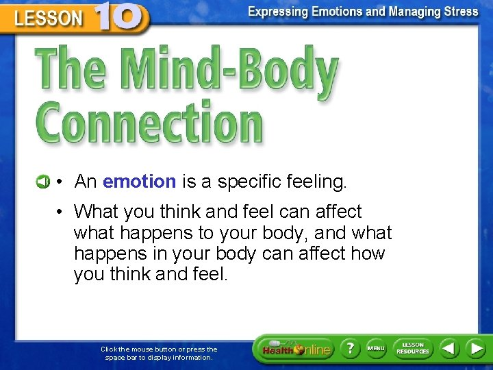 The Mind-Body Connection • An emotion is a specific feeling. • What you think