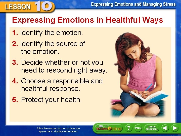 Expressing Emotions in Healthful Ways 1. Identify the emotion. 2. Identify the source of