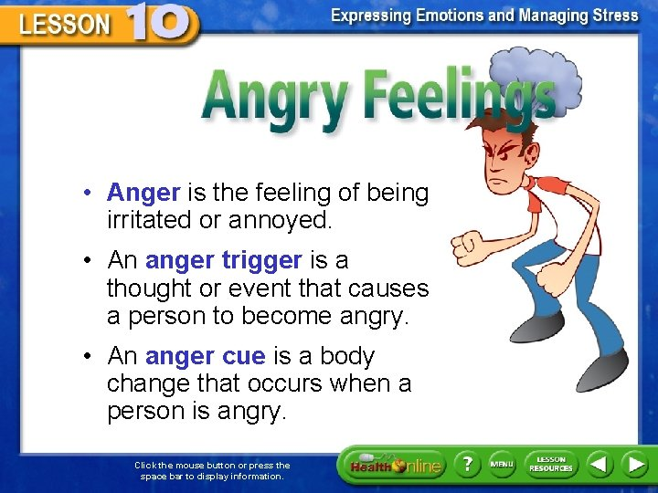 Angry Feelings • Anger is the feeling of being irritated or annoyed. • An