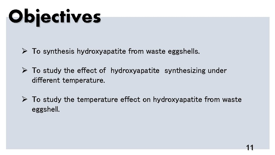 Objectives Ø To synthesis hydroxyapatite from waste eggshells. Ø To study the effect of