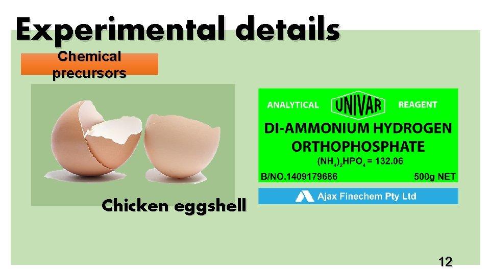 Experimental details Chemical precursors Chicken eggshell 12