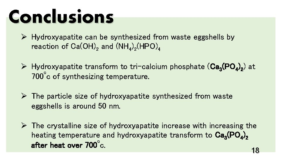 Conclusions Ø Hydroxyapatite can be synthesized from waste eggshells by reaction of Ca(OH)2 and