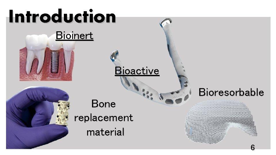Introduction Bioinert Bioactive Bone replacement material Bioresorbable 6