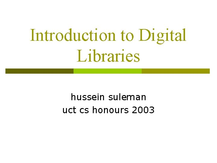 Introduction to Digital Libraries hussein suleman uct cs honours 2003