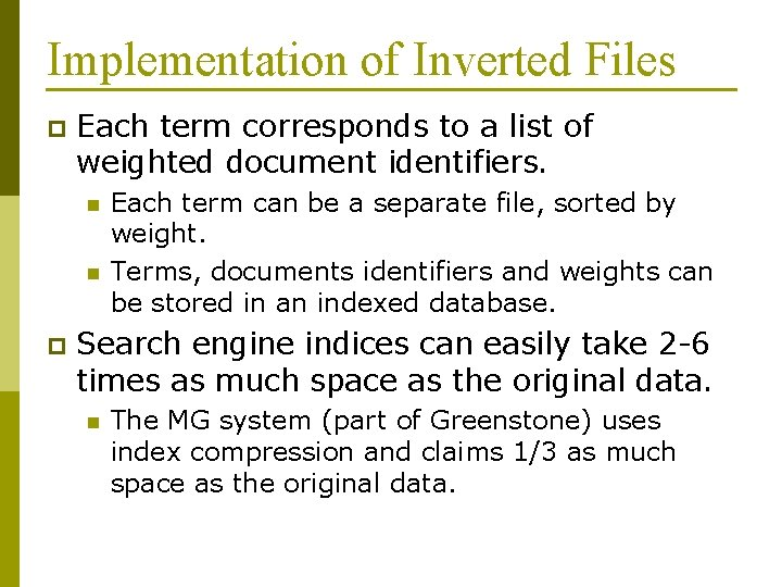 Implementation of Inverted Files p Each term corresponds to a list of weighted document
