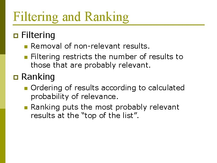 Filtering and Ranking p Filtering n n p Removal of non-relevant results. Filtering restricts