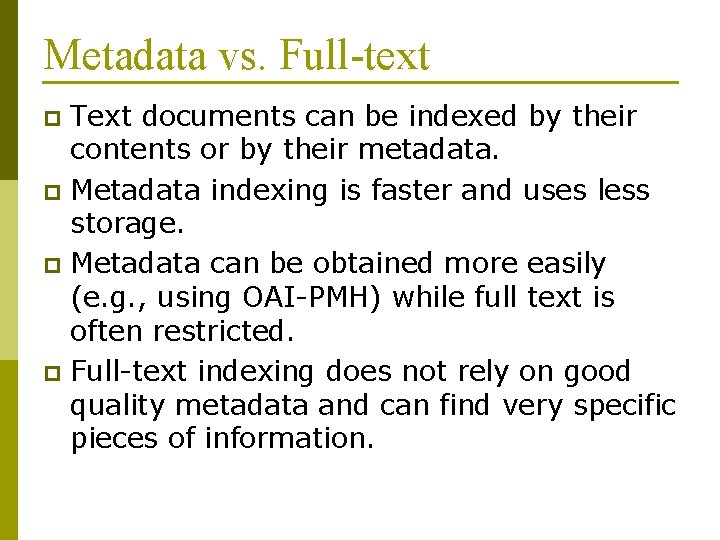 Metadata vs. Full-text Text documents can be indexed by their contents or by their