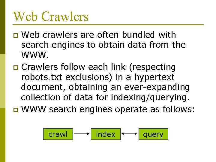 Web Crawlers Web crawlers are often bundled with search engines to obtain data from