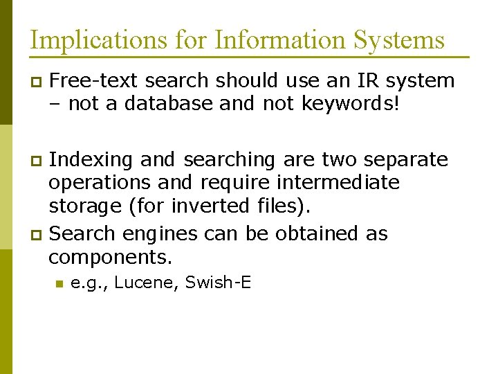 Implications for Information Systems p Free-text search should use an IR system – not