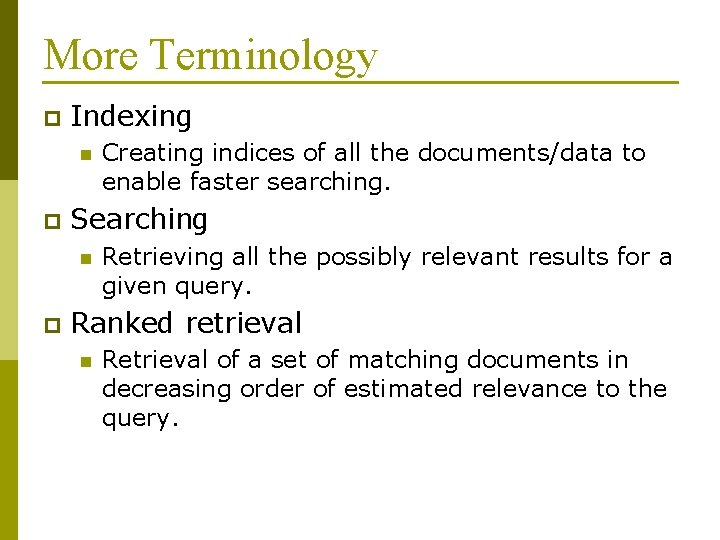 More Terminology p Indexing n p Searching n p Creating indices of all the