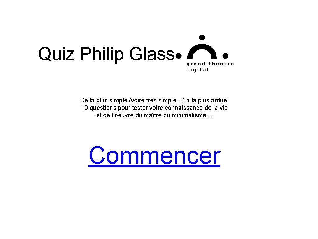 Quiz Philip Glass De la plus simple (voire très simple…) à la plus ardue,