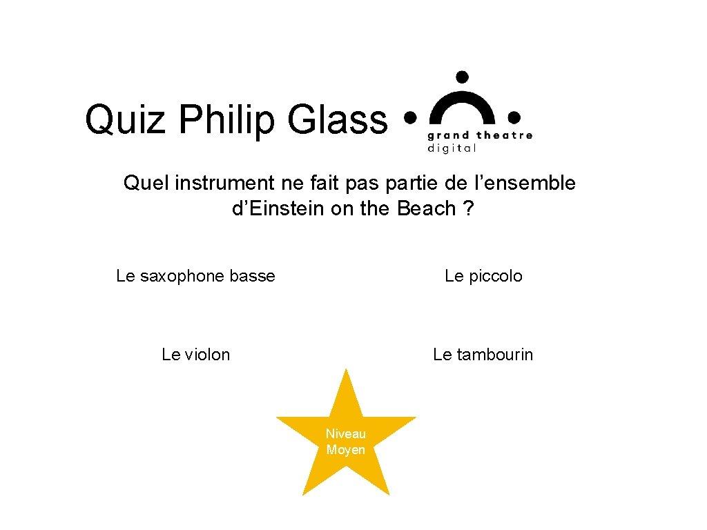 Quiz Philip Glass Quel instrument ne fait pas partie de l'ensemble d'Einstein on the