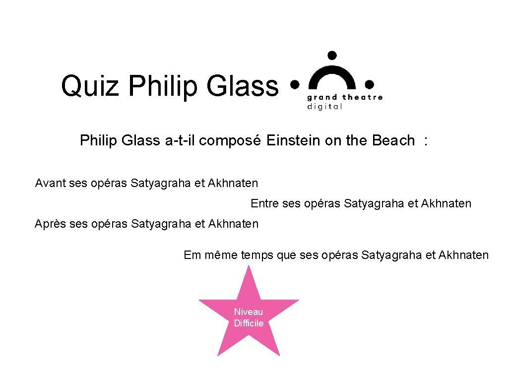 Quiz Philip Glass a-t-il composé Einstein on the Beach : Avant ses opéras Satyagraha