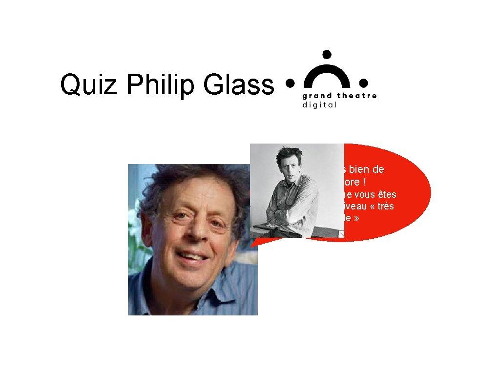 Quiz Philip Glass Oui je suis bien de Baltimore ! Et je pense que