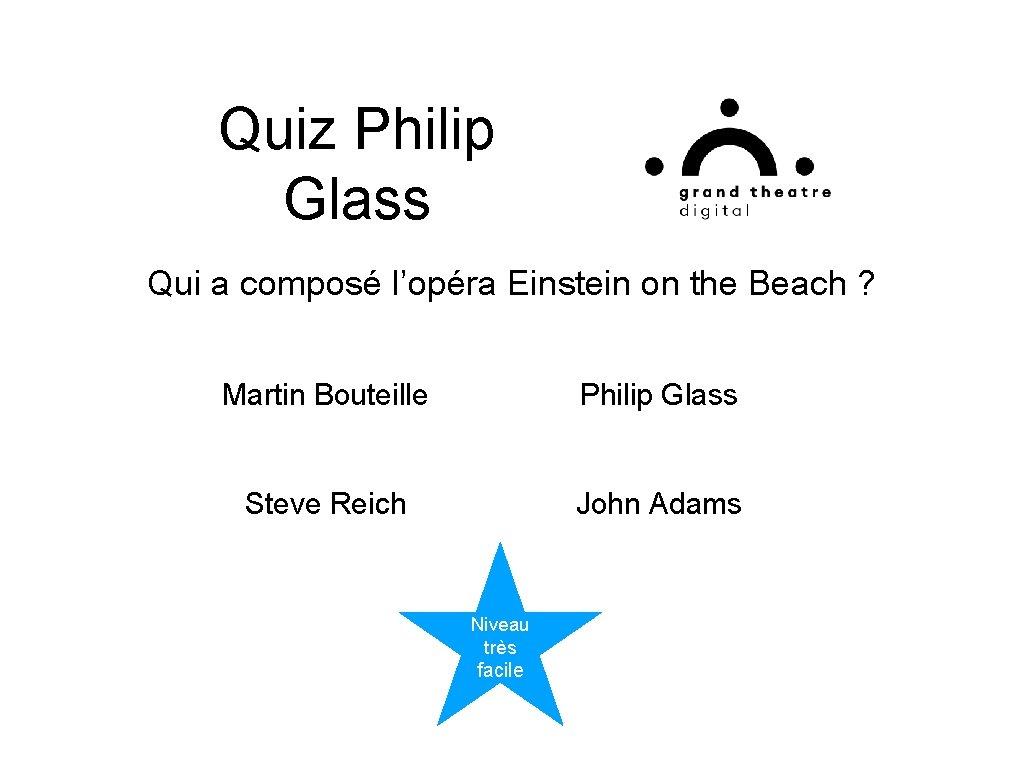Quiz Philip Glass Qui a composé l'opéra Einstein on the Beach ? Martin Bouteille