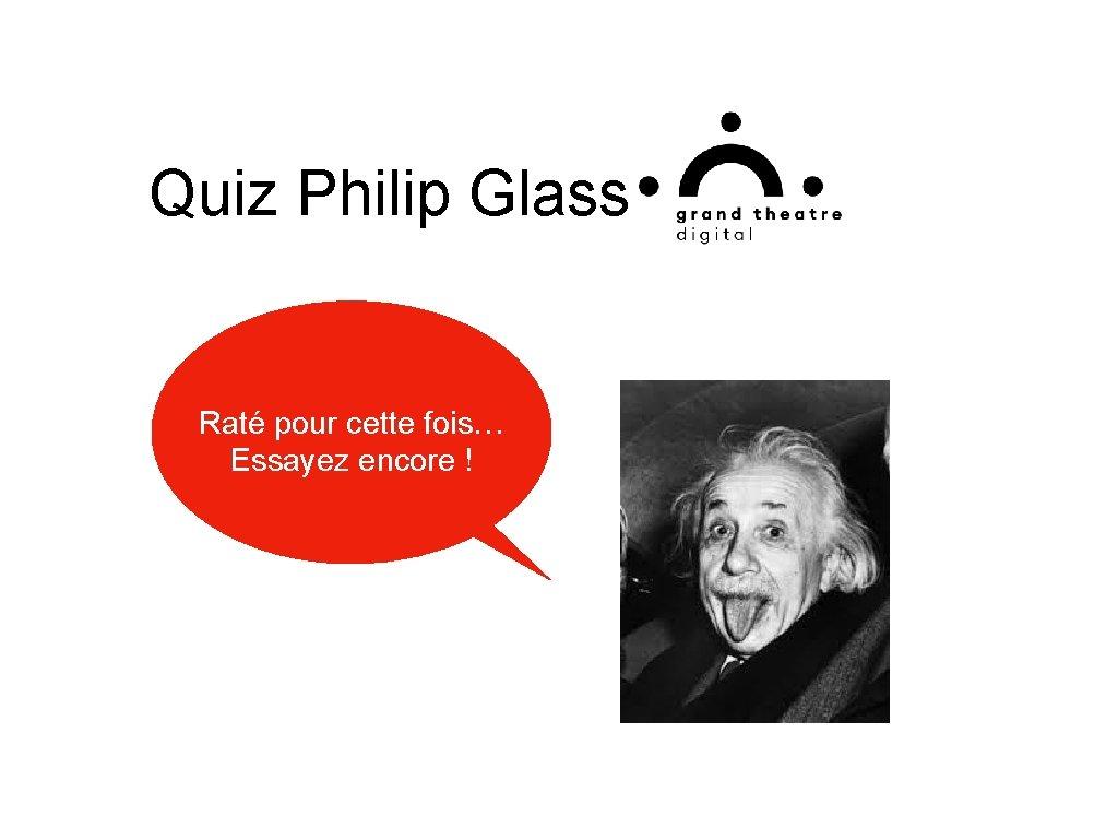 Quiz Philip Glass Raté pour cette fois… Essayez encore !