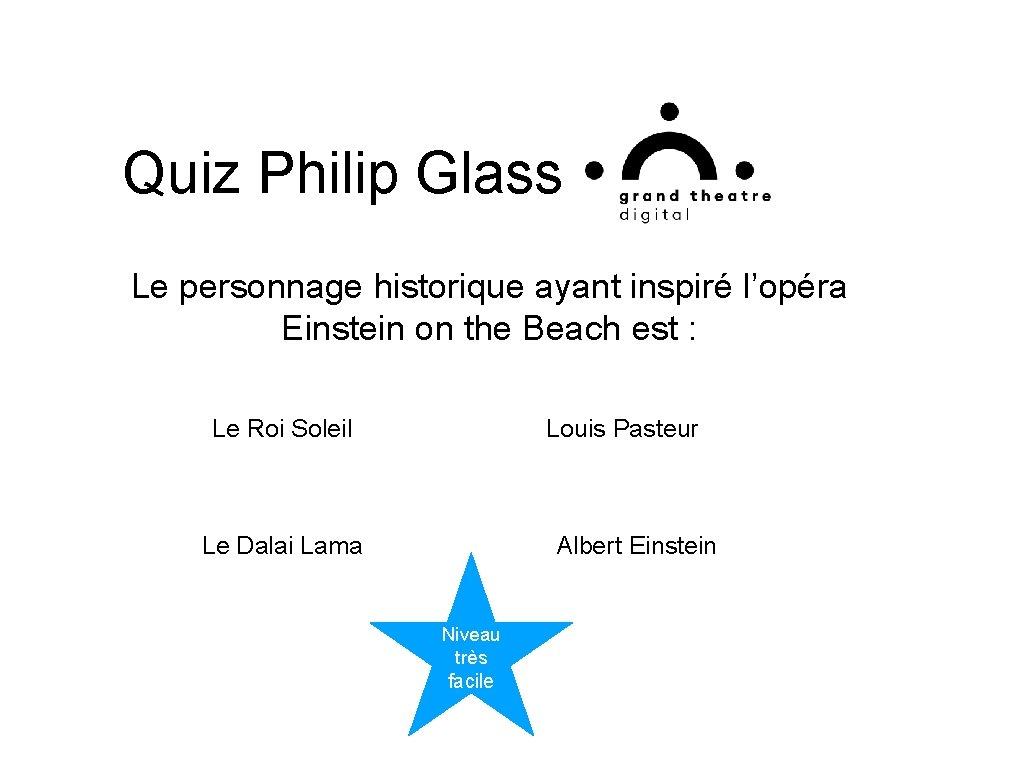 Quiz Philip Glass Le personnage historique ayant inspiré l'opéra Einstein on the Beach est