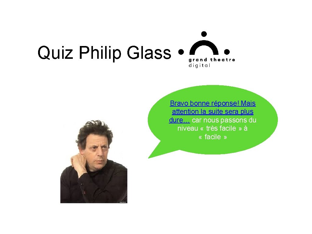 Quiz Philip Glass Bravo bonne réponse! Mais attention la suite sera plus dure… car