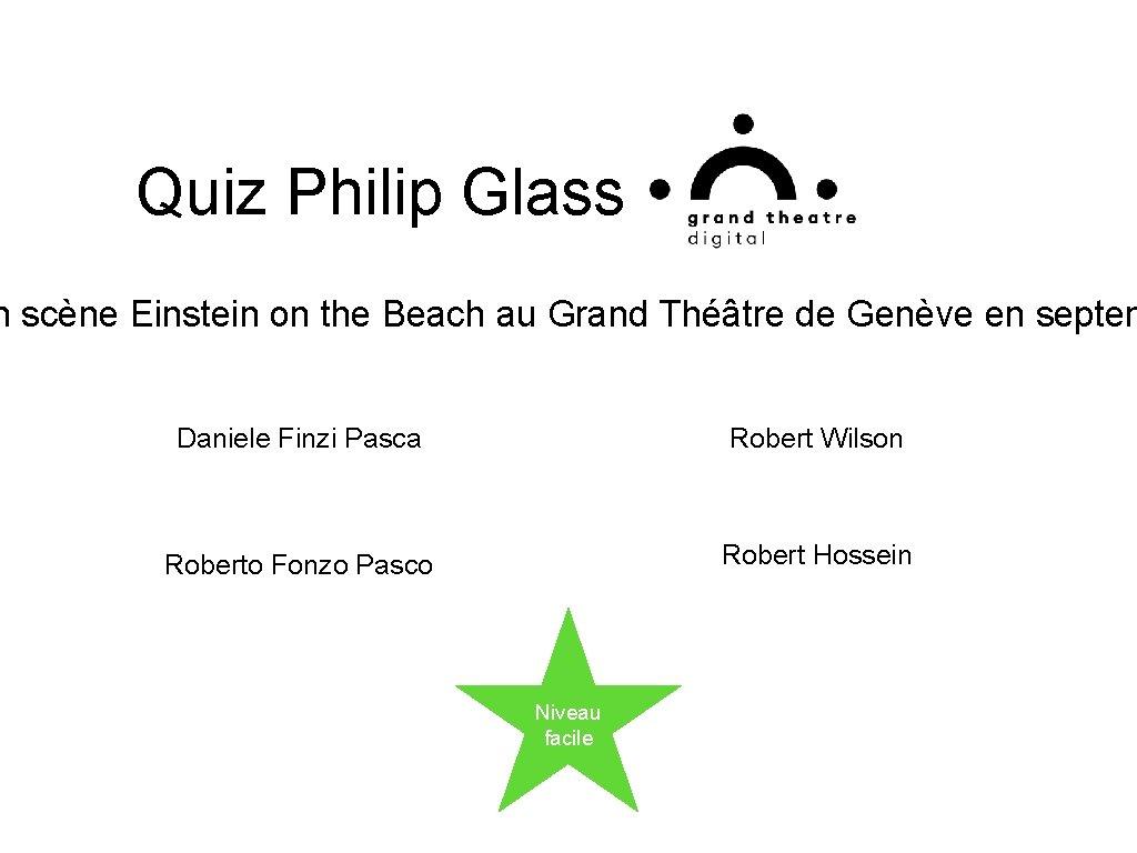 Quiz Philip Glass n scène Einstein on the Beach au Grand Théâtre de Genève