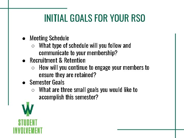 INITIAL GOALS FOR YOUR RSO ● Meeting Schedule ○ What type of schedule will