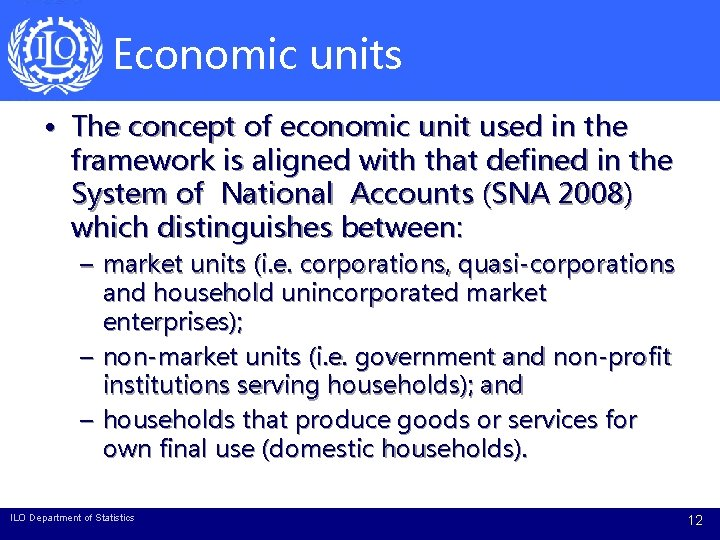 Economic units • The concept of economic unit used in the framework is aligned