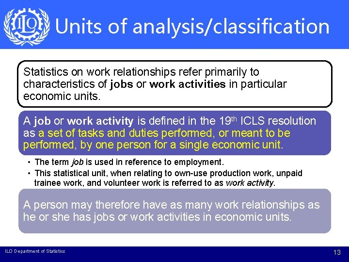 Units of analysis/classification Statistics on work relationships refer primarily to characteristics of jobs or