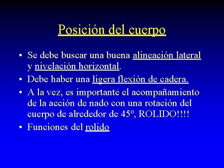 Posición del cuerpo • Se debe buscar una buena alineación lateral y nivelación horizontal.