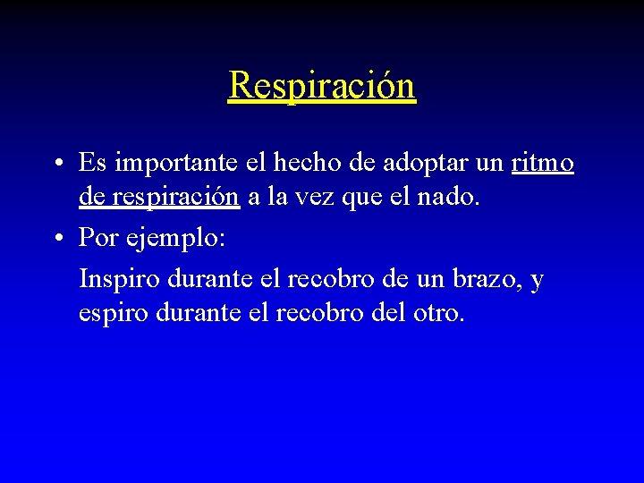 Respiración • Es importante el hecho de adoptar un ritmo de respiración a la