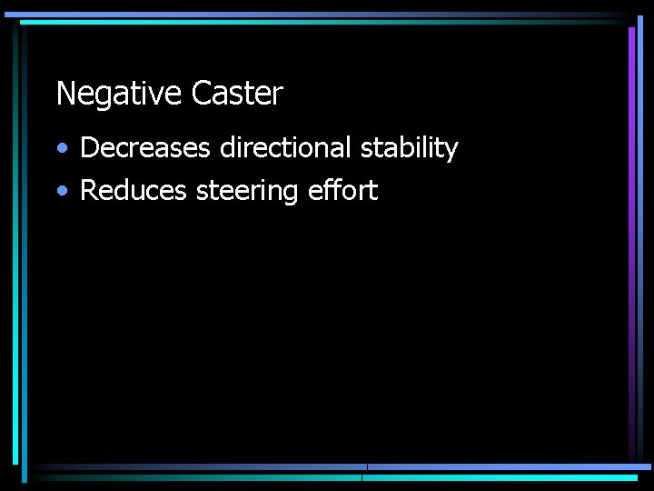 Negative Caster • Decreases directional stability • Reduces steering effort
